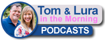 Tom & Lura in Morning: PODCASTS